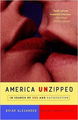 America Unzipped: In Search of Sex and Satisfaction by Brian Alexander, Mr. Media Interviews