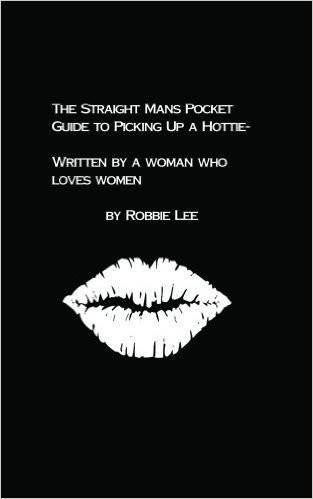 The Straight Man's Pocket Guide to Picking Up A Hottie by Robbie Lee, Mr. Media Interviews