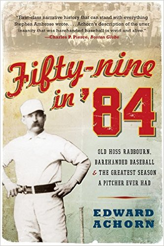 Fifty-nine in '84: Old Hoss Radbourn, Barehanded Baseball, and the Greatest Season a Pitcher Ever Had by Edward Achorn, Mr. Media Interviews