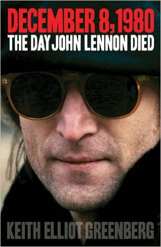 December 8, 1980: The Day John Lennon Died by Keith Elliot Greenberg, Mr. Media Interviews