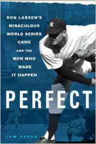 Perfect: Don Larsen's Miraculous World Series Game and the Men Who Made It Happen by Lew Paper, Mr. Media Interviews