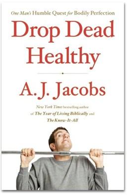 Drop Dead Healthy, A.J. Jacobs