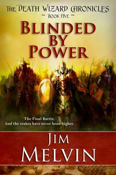 Blinded By Power, The Death Wizard Chronicles, Book Five, Jim Melvin, Mr. Media Interviews