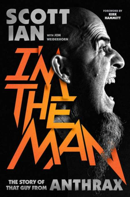 I'm The Man: The Story of That Guy from Anthrax by Scott Ian, Mr. Media Interviews