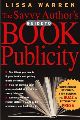 The Savvy Author's Guide to Book Publicity by Lissa Warren, Mr. Media Interviews