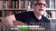 Today's Guest: Josh Alan Friedman, blues singer, guitarist, Sixty, Goddammit     Watch this exclusive Mr. Media interview with Josh Alan Friedman by clicking on the video player above!  Mr....