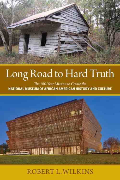 Long Road to Hard Truth: The 100 Year Mission to Create the National Museum of African American History and Culture by Robert Wilkins, Mr. Media Interviews