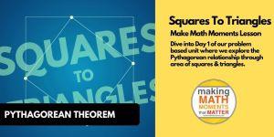 Squares To Triangles | Pythagorean Theorem | Problem Based Math Unit