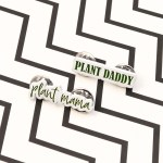 Plant Mama & Plant Daddy badges