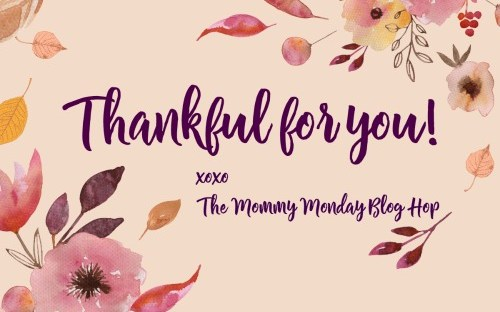 Thankful for our Mommy Monday Blog Hop community. Come join us and share your posts.