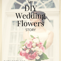 DIY Wedding Flowers Story from a Real Bride