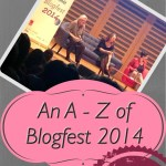 An A – Z of Blogfest 2014: Part 2