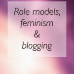 Role models, feminism and blogging
