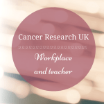 Cancer Research UK: workplace and teacher