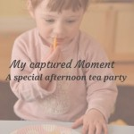 My Captured Moment – A special afternoon tea party