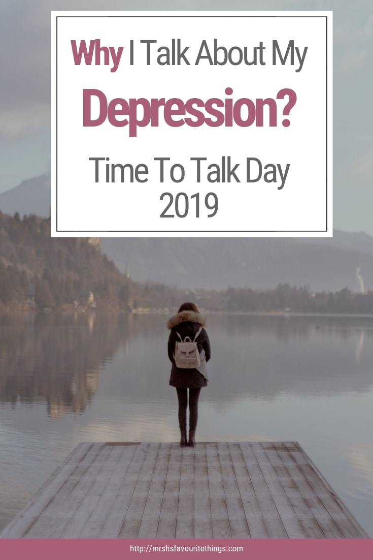 A post for Time To Talk Day 2019 about why I talk about my depression and why it is so important that we continue to have conversations about mental health - Why I Talk About My Depression? Time To Talk Day 2019 #TimeToTalk - Mrs H's favourite things