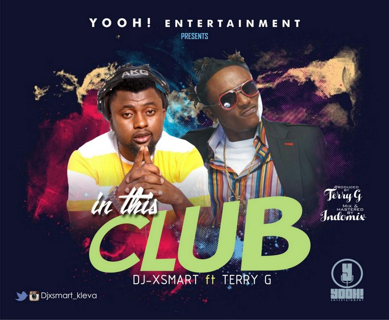 MH MUSIC: DJ-XSMART - IN THIS CLUB FT. TERRY G [PROD. BY TERRY G]