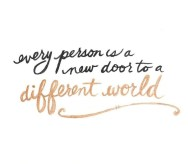 Every person is a new door to a different world.