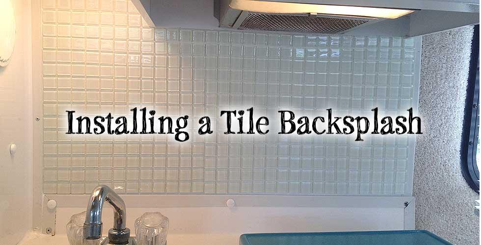 Installing A Tile Backsplash In My Casita Travel Trailer