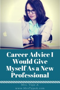 Career Advice I Would Give Myself As a New Professional