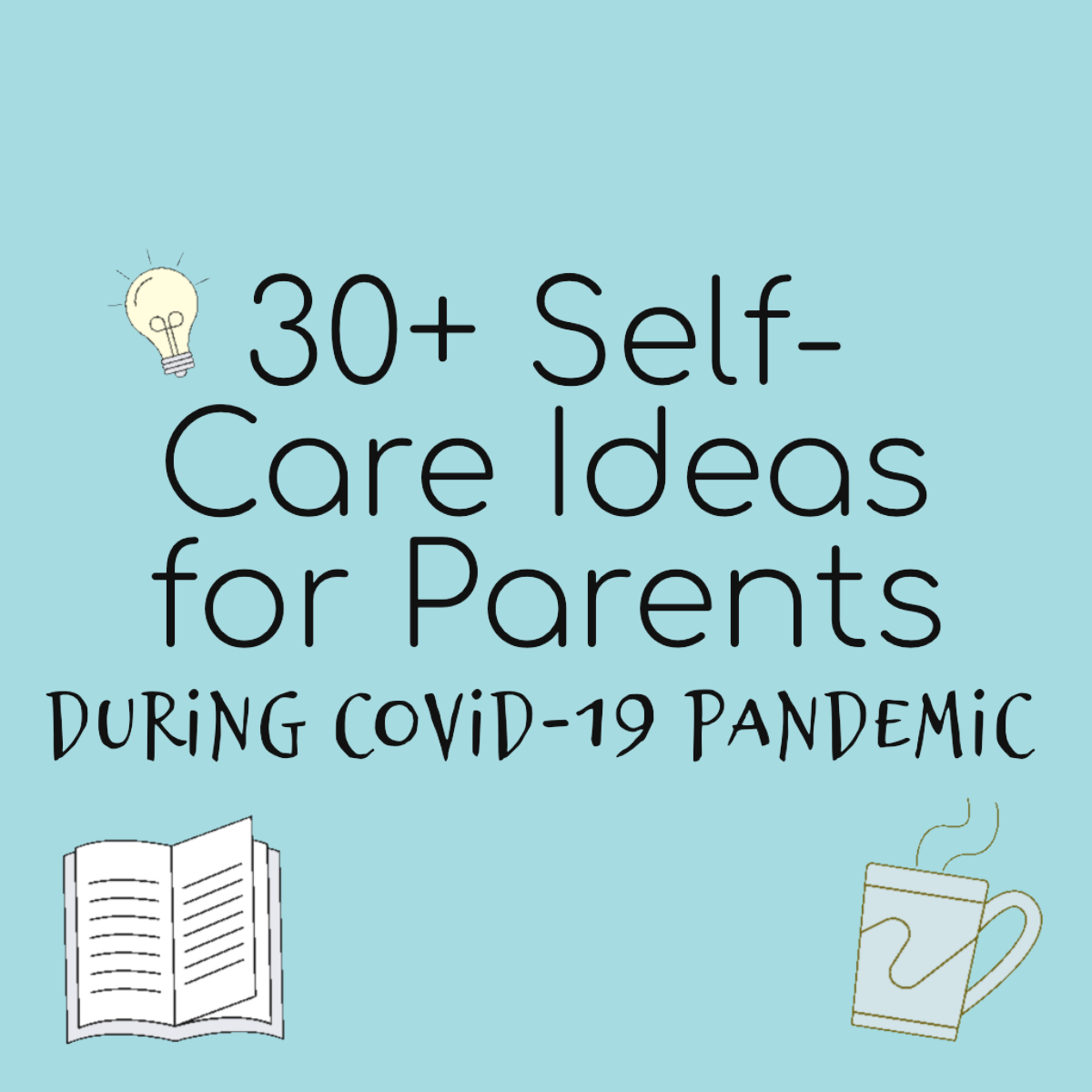 30 Self Care Ideas For Parents During The Covid 19 Pandemic