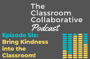 Episode Six-Bring Kindness into the Classroom