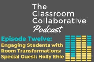 Episode Twelve Engaging Students With Room Transformations! Special Guest Holly Ehle