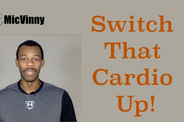 MicVinny Says Switch That Cardio Up