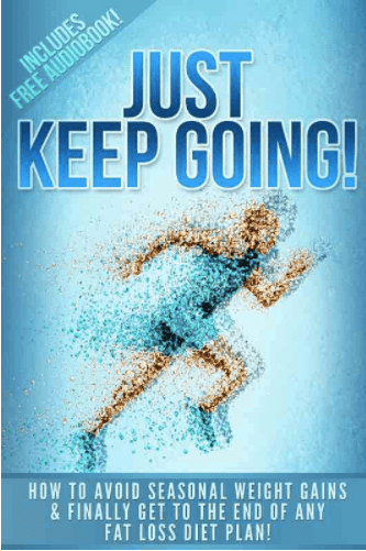 Just Keep Going: How To Avoid Seasonal Weight Gains & Finally Get To The End Of Any Fat Loss Diet Plan by Michael V. Moore aka Mr. Travel Fitness aka MicVinny