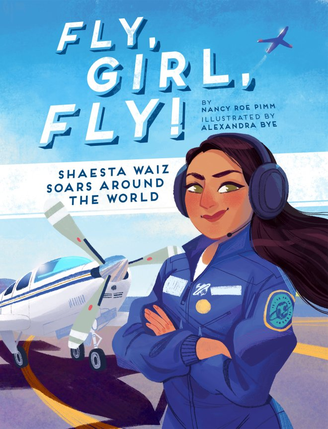 Fly, Girl, Fly!: Shaesta Waiz Soars around the World | Beaming Books