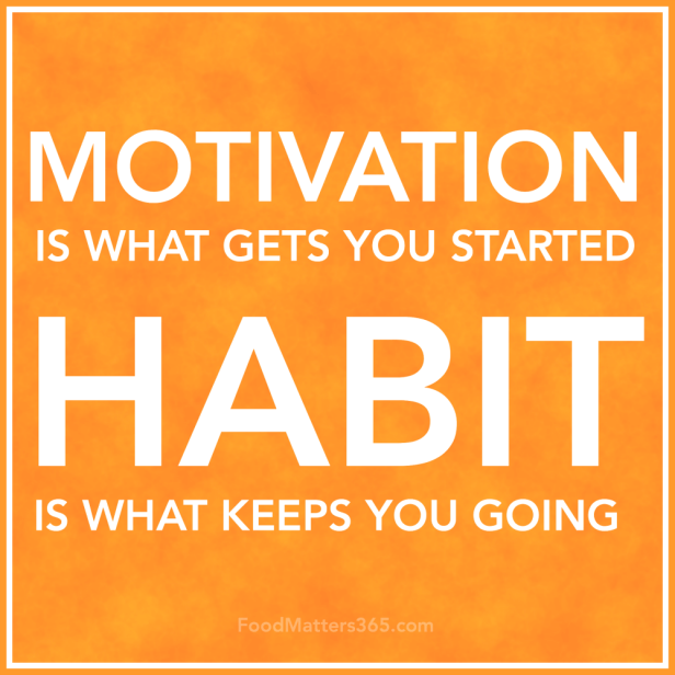 Motivation is what gets you started, habit is what keeps you going resolutions inspiration