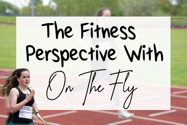 Title Caption: 'The Fitness Perspective With On The Fly' With Running
