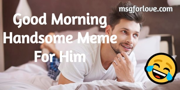 Good Morning Handsome Meme