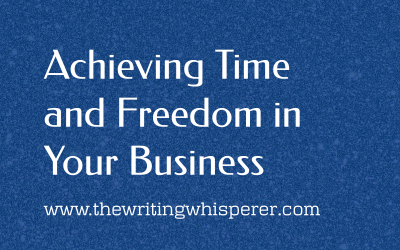 Achieving Time and Freedom in Your Business