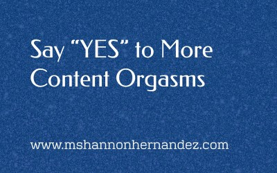 """Say """"YES"""" to More Content Orgasms"""