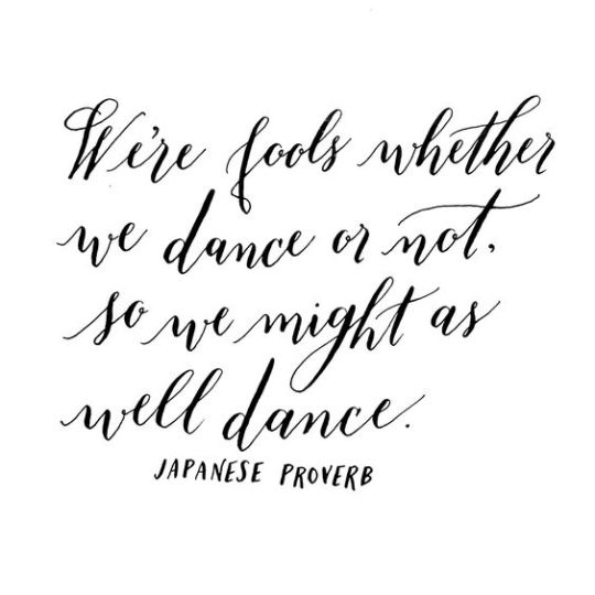 Are you stuck in a nostalgia loop- Why you might be dreaming of the past. - Inspirational Quote: We're fools whether we dance or not