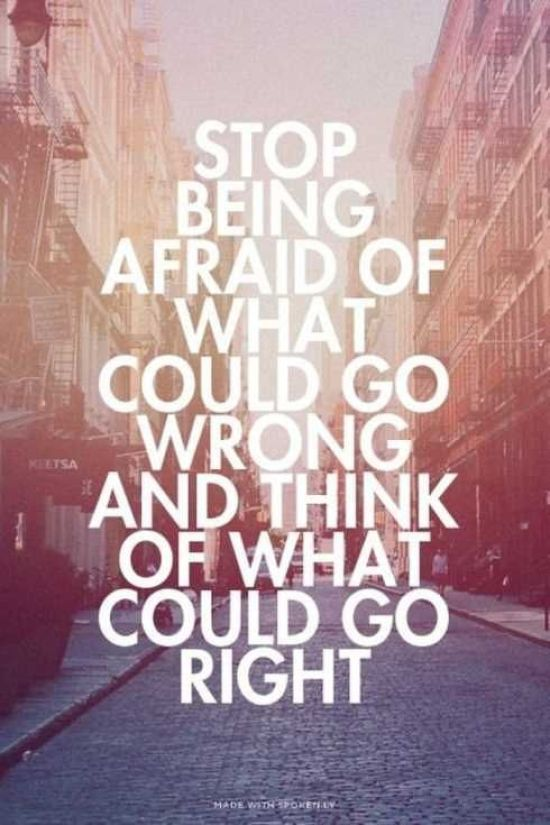 Inspiration Board - Inspirational Quotes - Stop Being Afraid of What Could Go Wrong