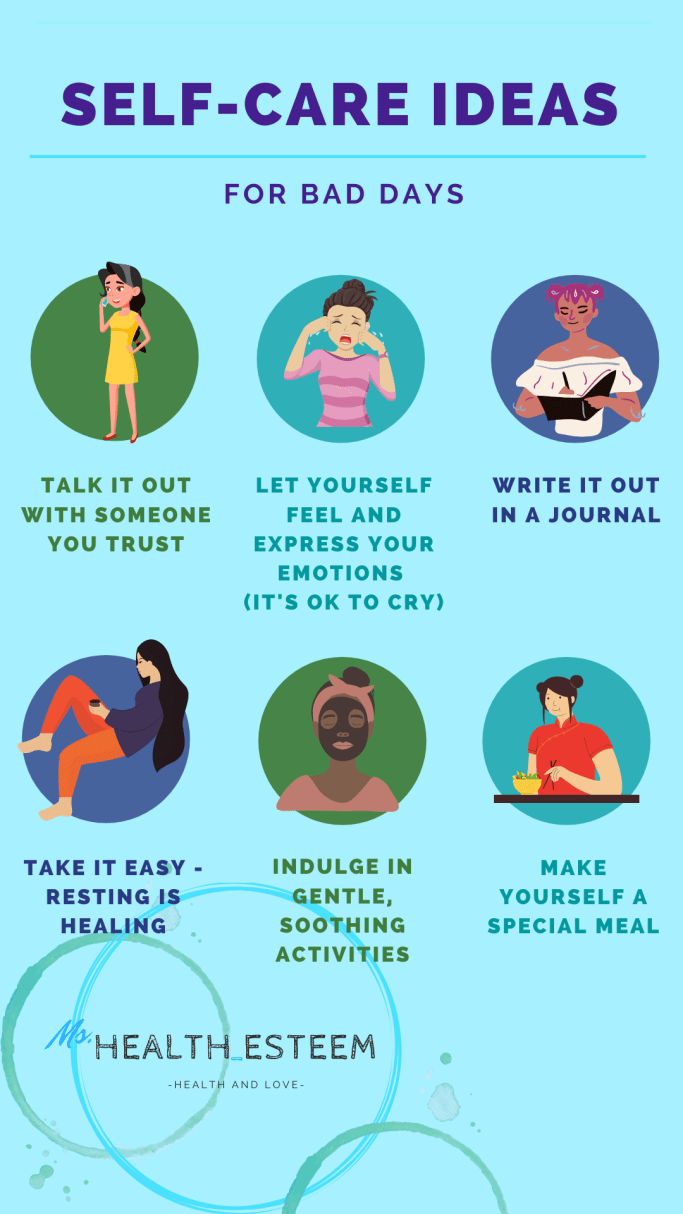 A post for Self-Care Ideas For Bad Days From mshealthesteem.com. There are 6 different options from left to right: 1. Talk it out with someone you trust, 2. Let yourself feel and express your emotions, 3. Write it out in a journal, 4. Take it easy, resting is healing, 5. Indulge in gentle, soothing activities, 6. Make yourself a special meal. On the bottom left is the Ms. Health-Esteem logo.