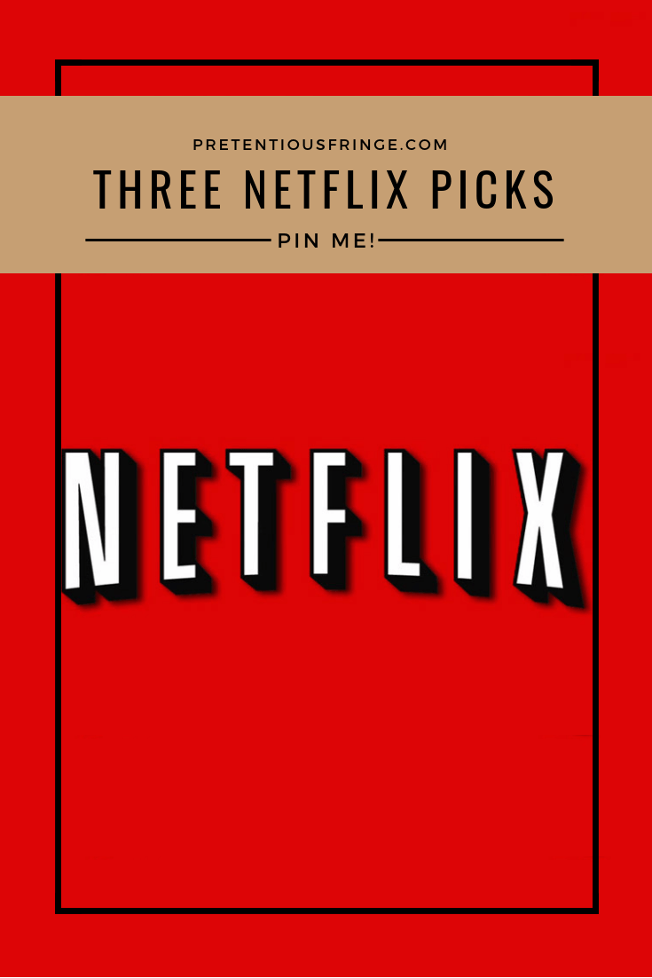Pin Me! Three Netflix Picks for Pinterest image.
