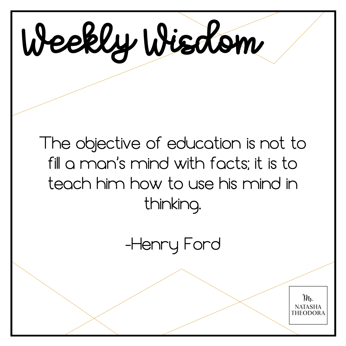 The objective of education is not to fill a man's mind with facts; it is to teach him how to use his mind in thinking. Henry Ford