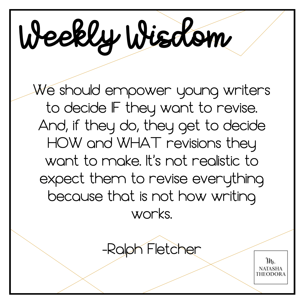 We should empower young writers to decide IF they want to revise. And, if they do, decide HOW and WHAT revisions they want to make. It's not realistic to expect them to revise everything because that is not how writing works. -Ralph Fletcher