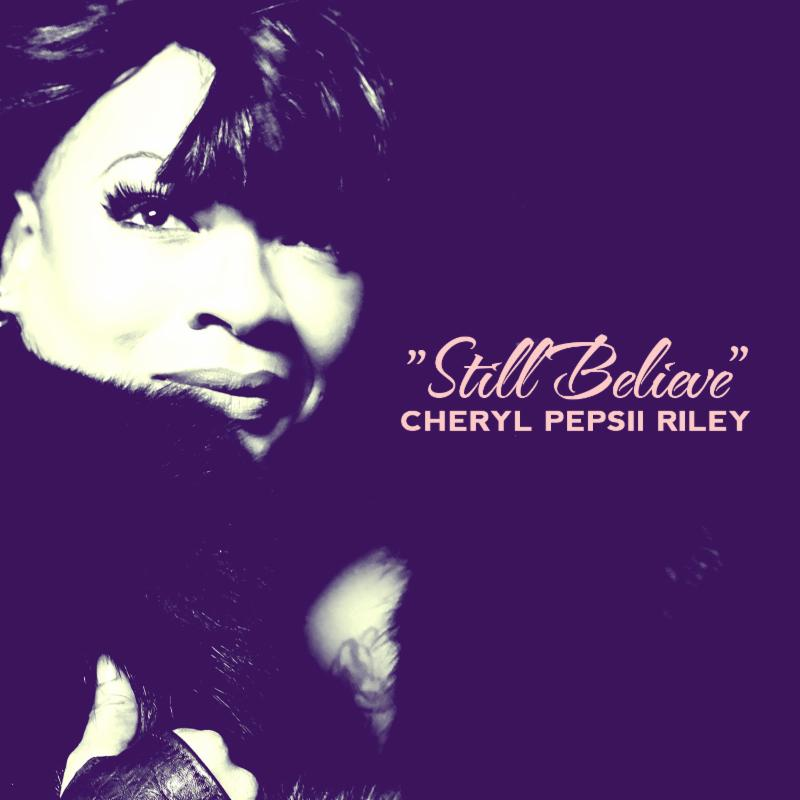 "Soulful Songbird Cheryl ""Pepsii"" Riley Still Believes"
