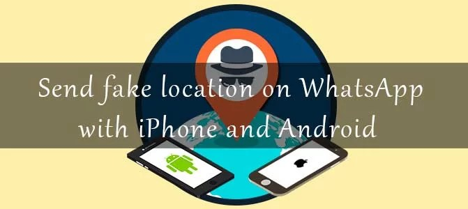 Send fake location on WhatsApp