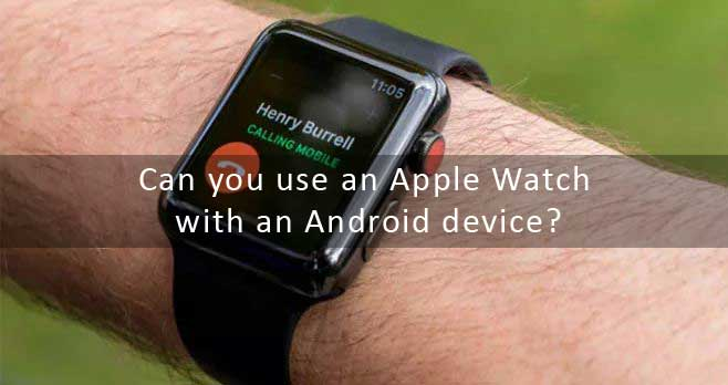 can use apple watch with android