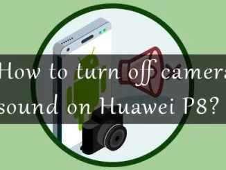 turn off camera sound Huawei P8