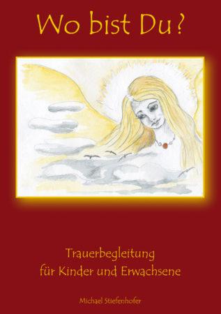 Wo bist Du? Buch zur Trauerbewältigung von Michael Stiefenhofer