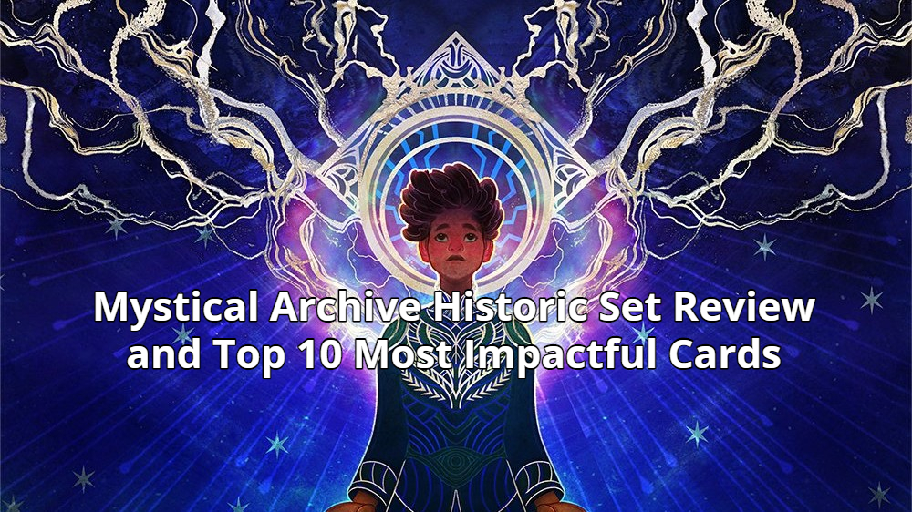 Mystical Archive Historic Set Review and Top 10 Most Impactful Cards