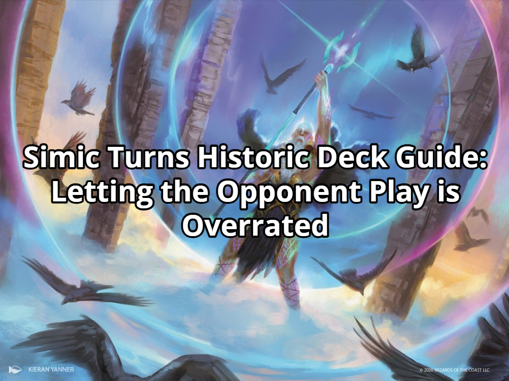 Simic Turns Historic Deck Guide: Letting the Opponent Play is Overrated