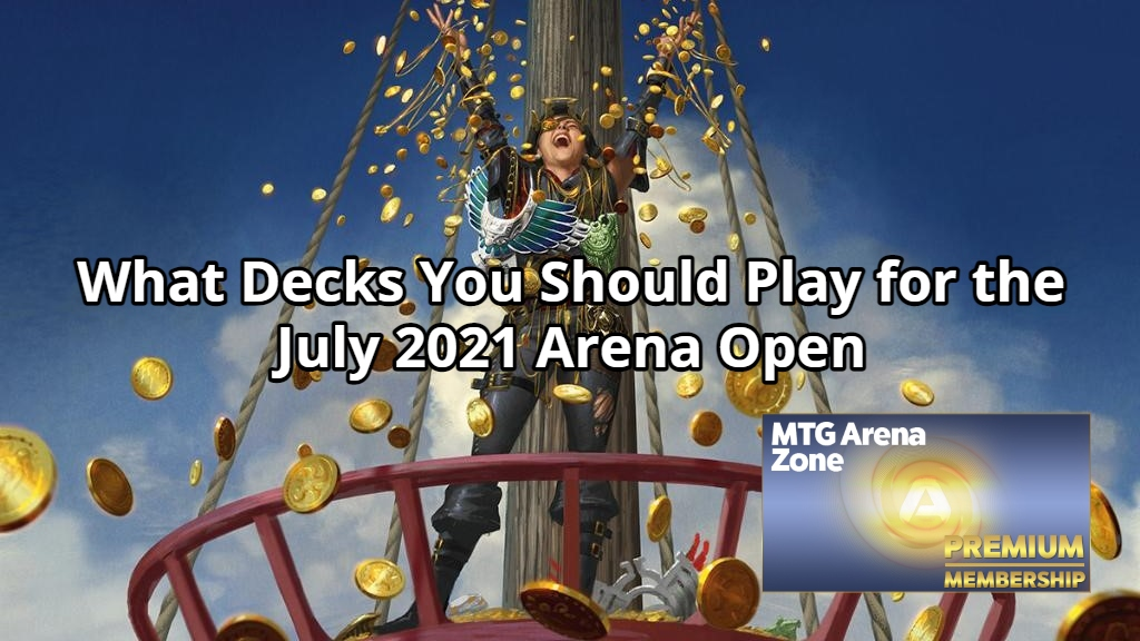 What Decks You Should Play for the July 2021 Arena Open