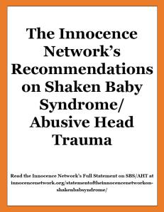 The Innocence Network's Recommendations on Shaken Baby Syndrome/ Abusive Head Trauma Read the Innocence Network's Full Statement on SBS/AHT at innocencenetwork.org/statementoftheinnocencenetworkonshakenbabsyndrome/